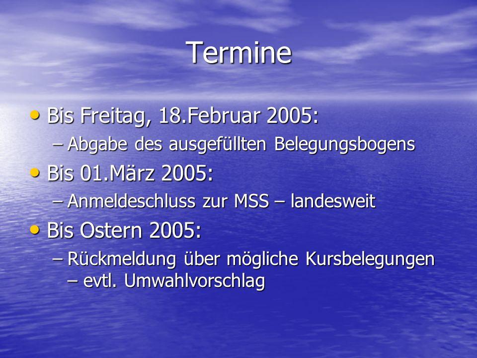 Termine Bis Freitag, 18.Februar 2005: Bis Freitag, 18.Februar 2005: –Abgabe des ausgefüllten Belegungsbogens Bis 01.März 2005: Bis 01.März 2005: –Anme