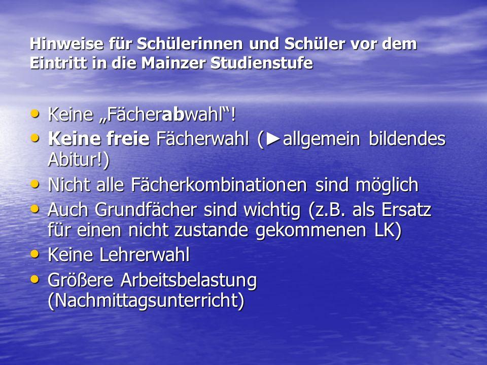 Hinweise für Schülerinnen und Schüler vor dem Eintritt in die Mainzer Studienstufe Keine Fächerabwahl! Keine Fächerabwahl! Keine freie Fächerwahl ( al