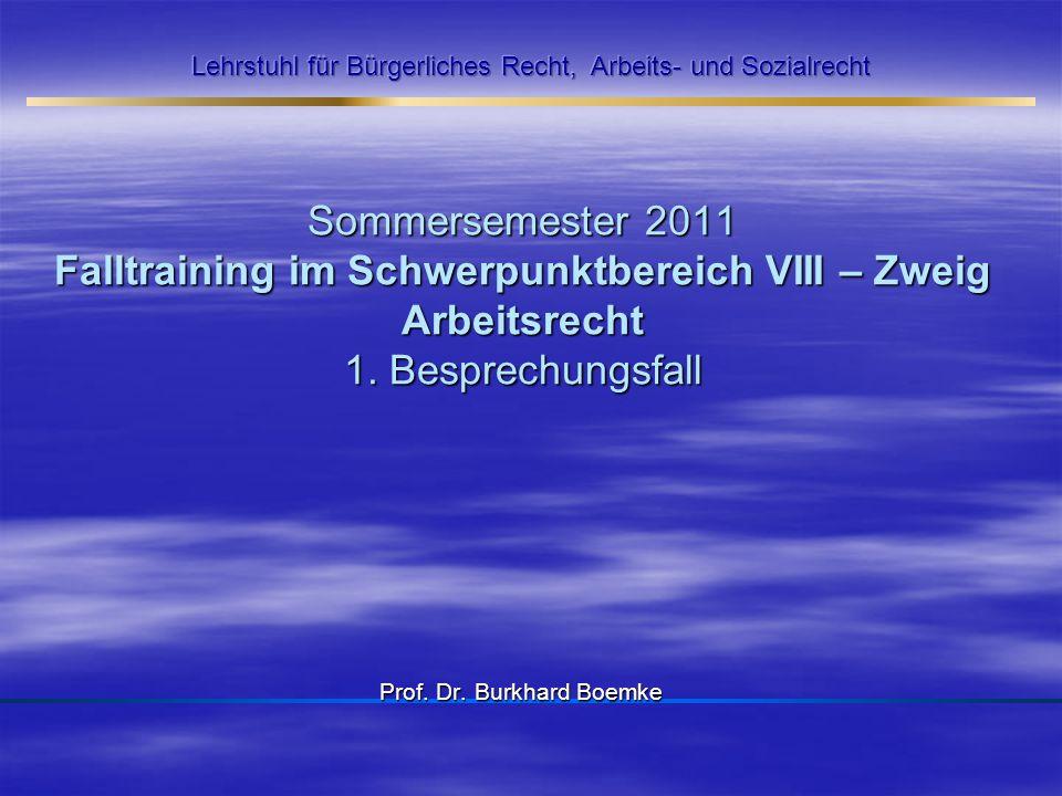 Sommersemester 2011 Falltraining im Schwerpunktbereich VIII – Zweig Arbeitsrecht 1. Besprechungsfall Prof. Dr. Burkhard Boemke