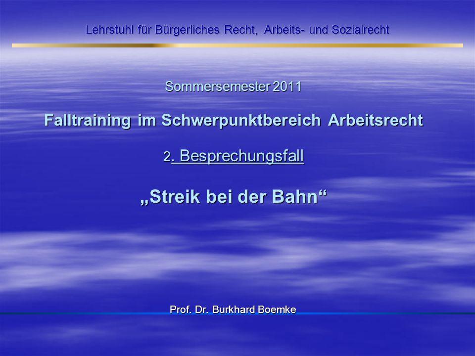 Sommersemester 2011 Falltraining im Schwerpunktbereich Arbeitsrecht 2. Besprechungsfall Streik bei der Bahn Prof. Dr. Burkhard Boemke
