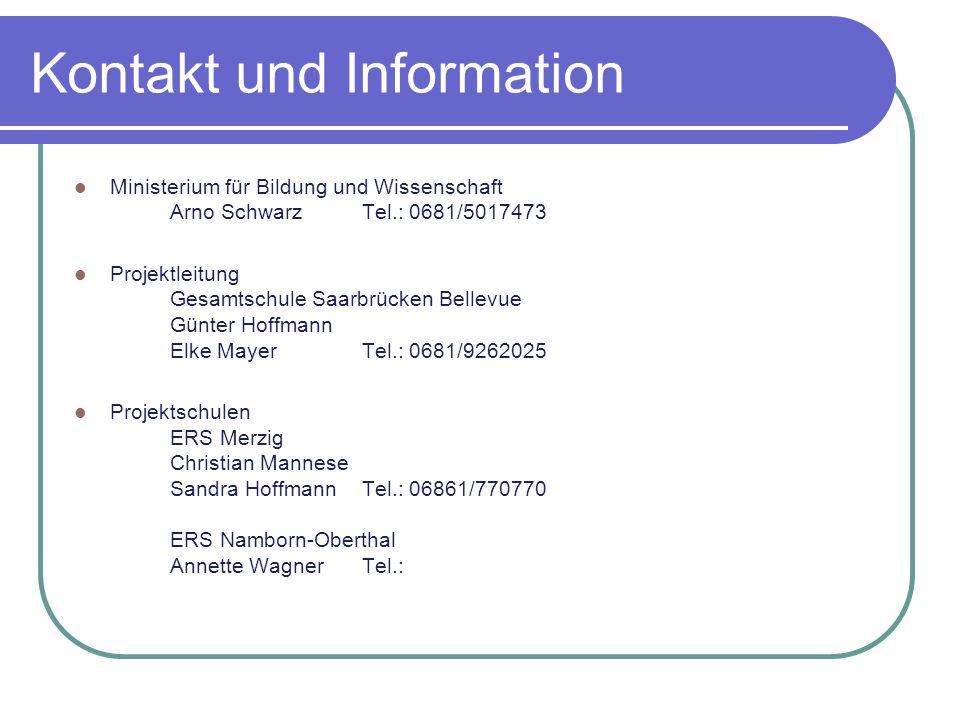 Kontakt und Information Ministerium für Bildung und Wissenschaft Arno SchwarzTel.: 0681/5017473 Projektleitung Gesamtschule Saarbrücken Bellevue Günte