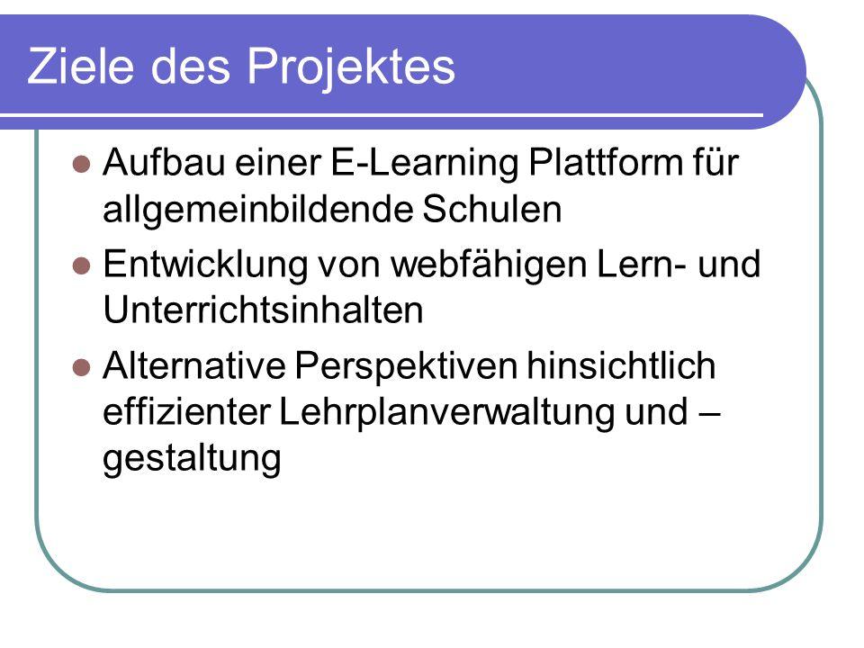 Ziele des Projektes Aufbau einer E-Learning Plattform für allgemeinbildende Schulen Entwicklung von webfähigen Lern- und Unterrichtsinhalten Alternati