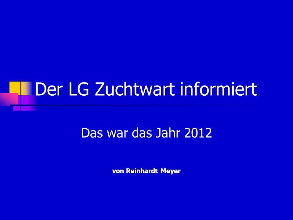 Der LG Zuchtwart informiert Das war das Jahr 2012 von Reinhardt Meyer