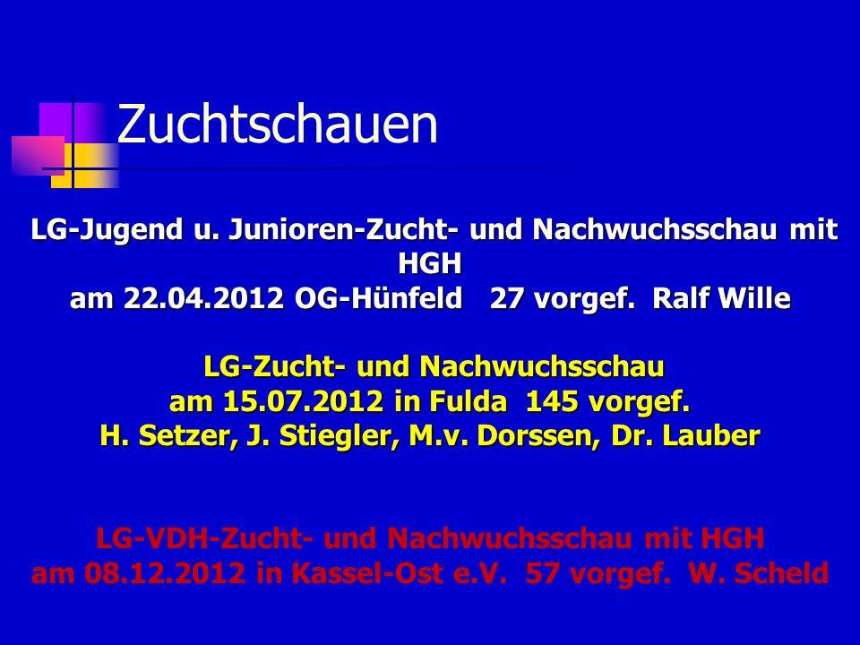 Zuchtschauen LG-Jugend u. Junioren-Zucht- und Nachwuchsschau mit HGH LG-Jugend u. Junioren-Zucht- und Nachwuchsschau mit HGH am 22.04.2012 OG-Hünfeld