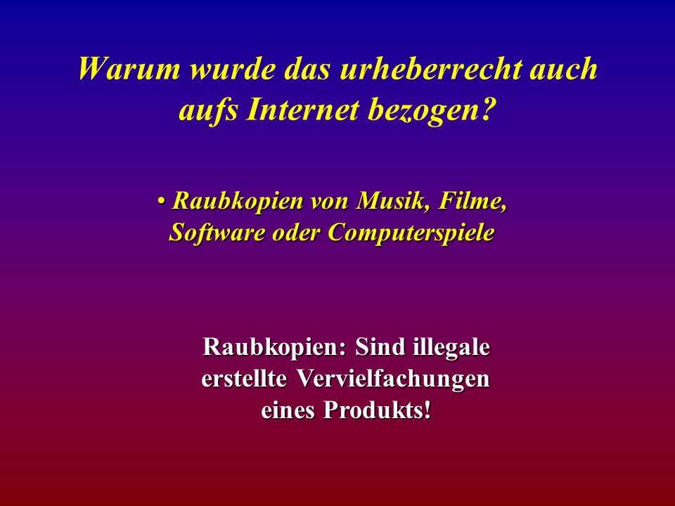 Warum wurde das urheberrecht auch aufs Internet bezogen.