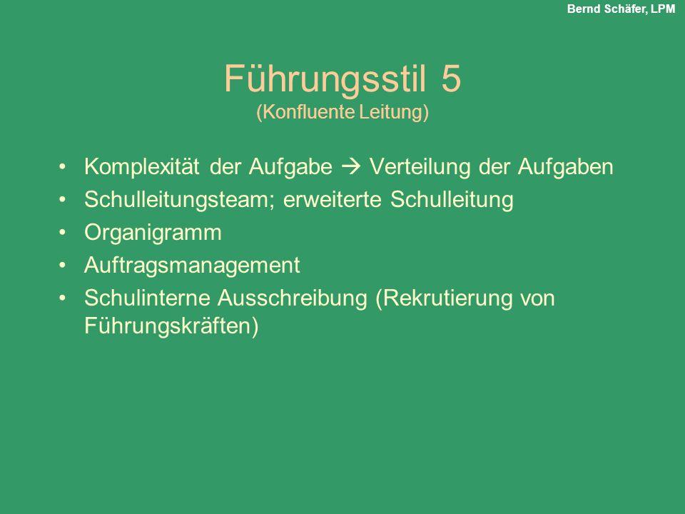 Führungsstil 5 (Konfluente Leitung) Komplexität der Aufgabe Verteilung der Aufgaben Schulleitungsteam; erweiterte Schulleitung Organigramm Auftragsman