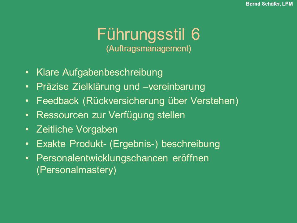 Führungsstil 6 (Auftragsmanagement) Klare Aufgabenbeschreibung Präzise Zielklärung und –vereinbarung Feedback (Rückversicherung über Verstehen) Ressou