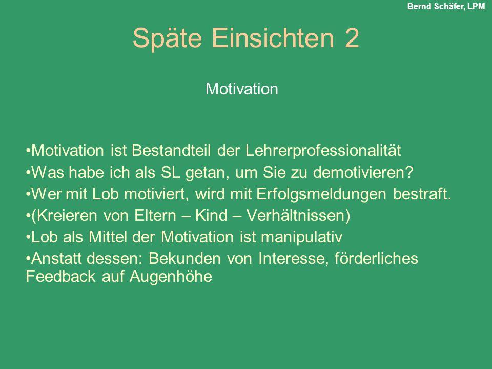Späte Einsichten 2 Motivation ist Bestandteil der Lehrerprofessionalität Was habe ich als SL getan, um Sie zu demotivieren? Wer mit Lob motiviert, wir