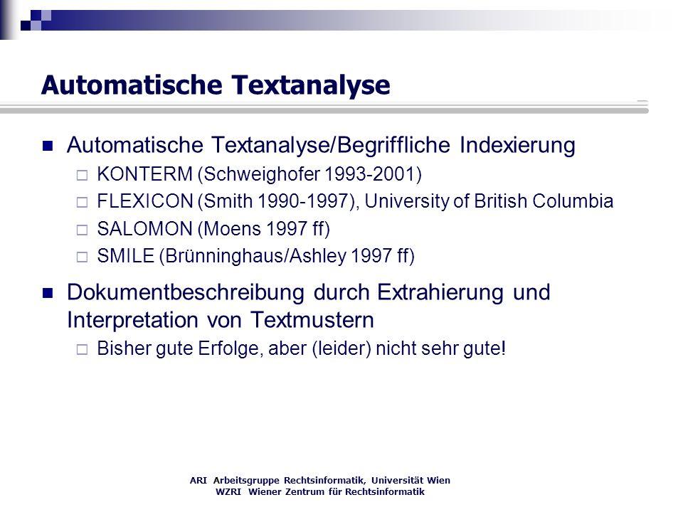 ARI Arbeitsgruppe Rechtsinformatik, Universität Wien WZRI Wiener Zentrum für Rechtsinformatik Automatische Textanalyse Automatische Textanalyse/Begrif