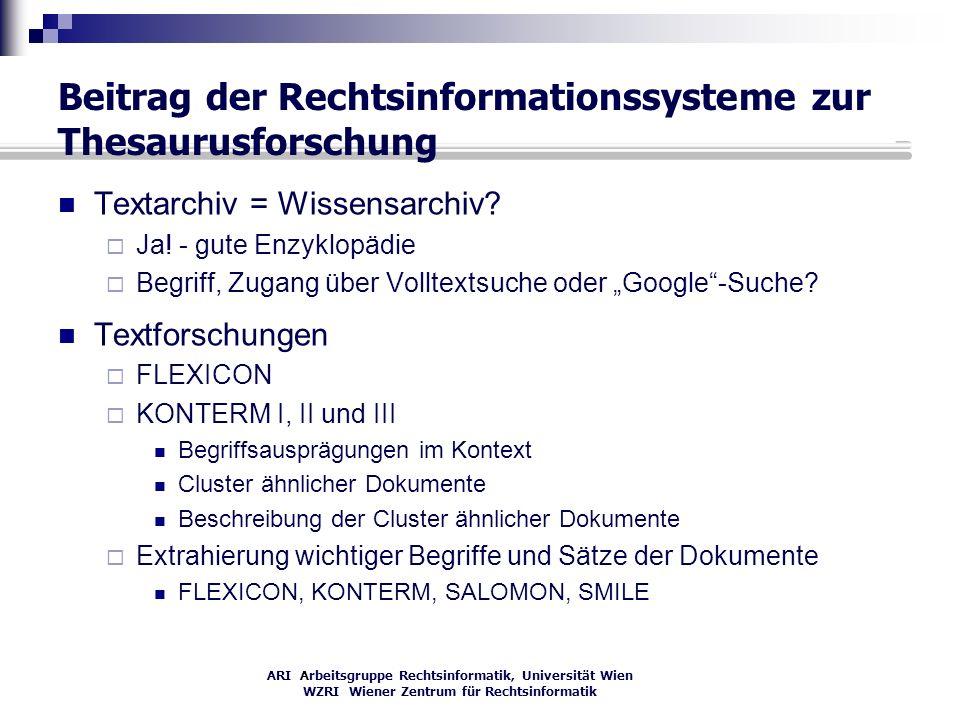 ARI Arbeitsgruppe Rechtsinformatik, Universität Wien WZRI Wiener Zentrum für Rechtsinformatik Beitrag der Rechtsinformationssysteme zur Thesaurusforsc