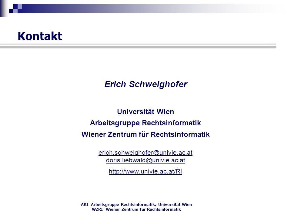 ARI Arbeitsgruppe Rechtsinformatik, Universität Wien WZRI Wiener Zentrum für Rechtsinformatik Kontakt Erich Schweighofer Universität Wien Arbeitsgrupp