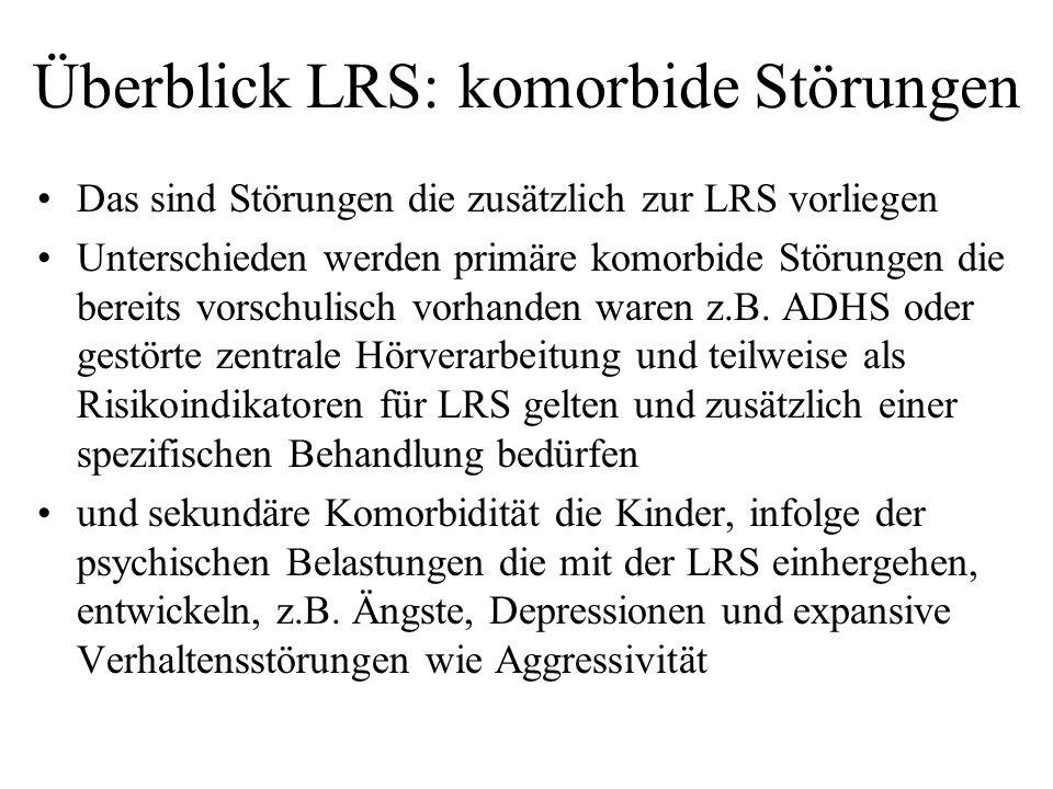 Überblick LRS: komorbide Störungen Das sind Störungen die zusätzlich zur LRS vorliegen Unterschieden werden primäre komorbide Störungen die bereits vo