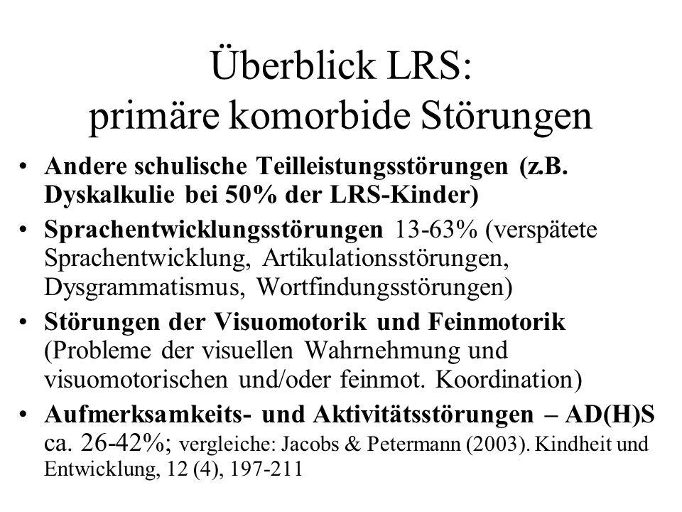 Überblick LRS: primäre komorbide Störungen Andere schulische Teilleistungsstörungen (z.B. Dyskalkulie bei 50% der LRS-Kinder) Sprachentwicklungsstörun