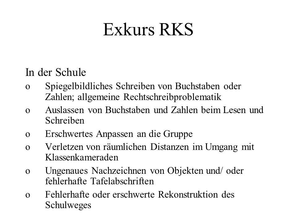 Exkurs RKS In der Schule oSpiegelbildliches Schreiben von Buchstaben oder Zahlen; allgemeine Rechtschreibproblematik oAuslassen von Buchstaben und Zah
