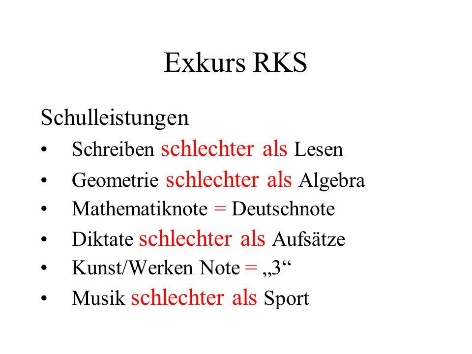 Exkurs RKS Schulleistungen Schreiben schlechter als Lesen Geometrie schlechter als Algebra Mathematiknote = Deutschnote Diktate schlechter als Aufsätz