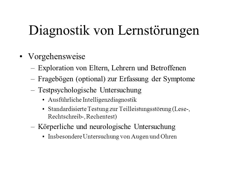 Diagnostik von Lernstörungen Vorgehensweise –Exploration von Eltern, Lehrern und Betroffenen –Fragebögen (optional) zur Erfassung der Symptome –Testps