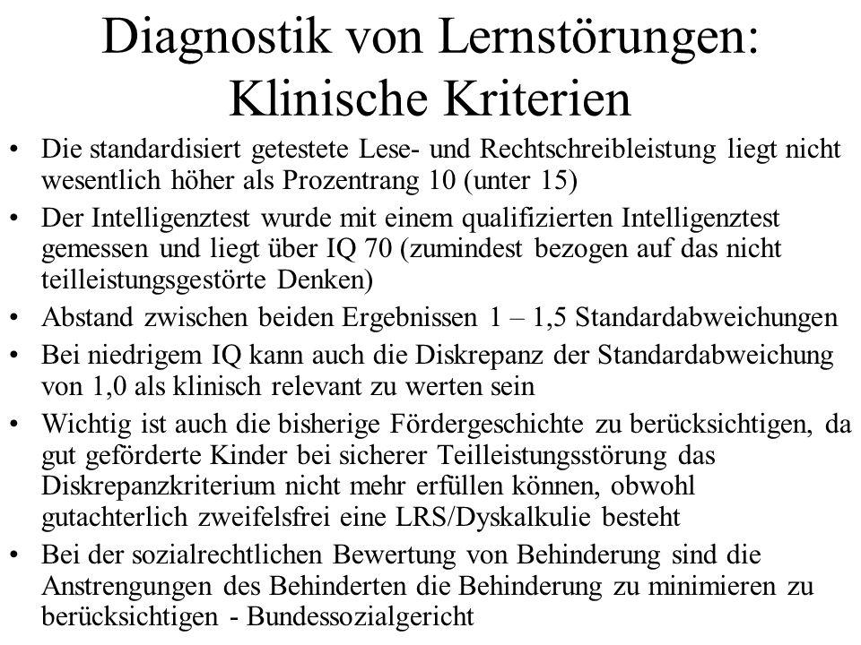 Diagnostik von Lernstörungen: Klinische Kriterien Die standardisiert getestete Lese- und Rechtschreibleistung liegt nicht wesentlich höher als Prozent