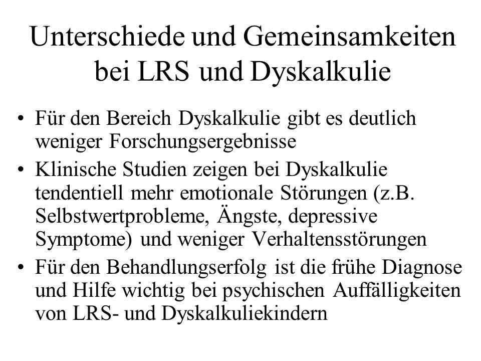 Unterschiede und Gemeinsamkeiten bei LRS und Dyskalkulie Für den Bereich Dyskalkulie gibt es deutlich weniger Forschungsergebnisse Klinische Studien z