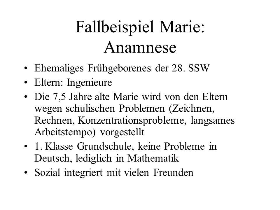 Fallbeispiel Marie: Anamnese Ehemaliges Frühgeborenes der 28. SSW Eltern: Ingenieure Die 7,5 Jahre alte Marie wird von den Eltern wegen schulischen Pr