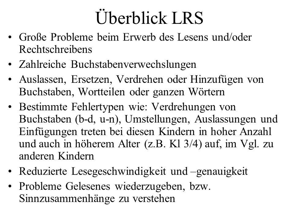 Überblick LRS Große Probleme beim Erwerb des Lesens und/oder Rechtschreibens Zahlreiche Buchstabenverwechslungen Auslassen, Ersetzen, Verdrehen oder H