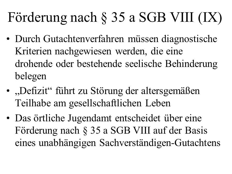Förderung nach § 35 a SGB VIII (IX) Durch Gutachtenverfahren müssen diagnostische Kriterien nachgewiesen werden, die eine drohende oder bestehende see