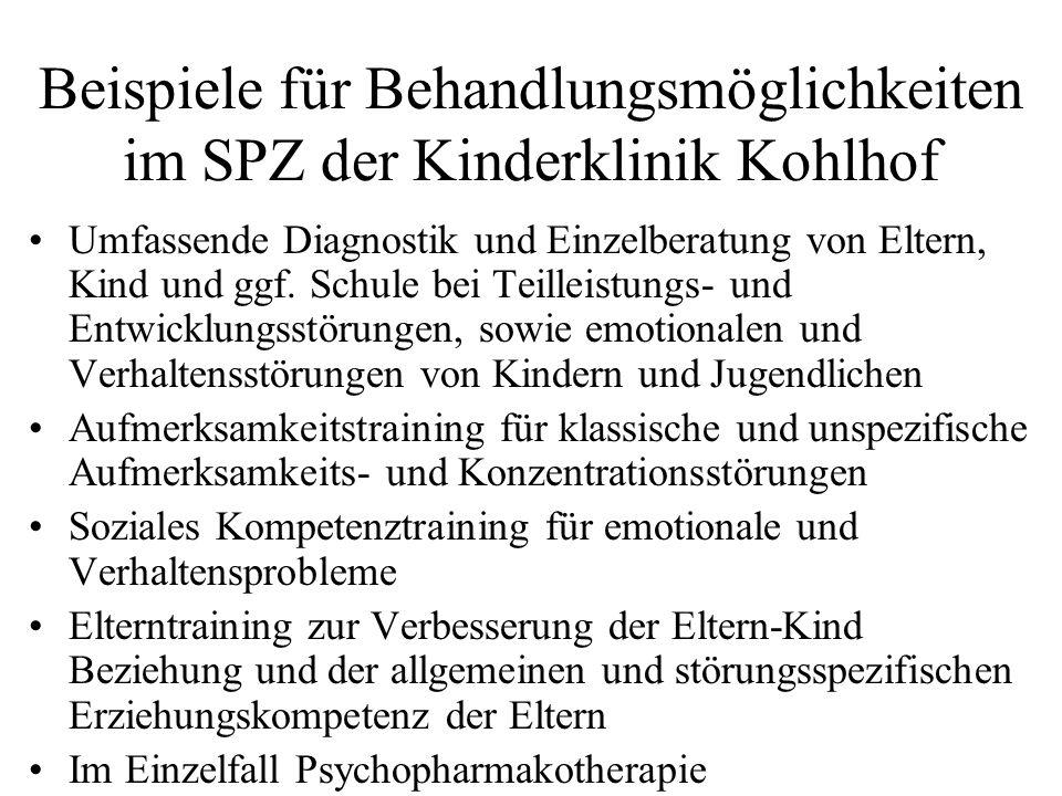 Beispiele für Behandlungsmöglichkeiten im SPZ der Kinderklinik Kohlhof Umfassende Diagnostik und Einzelberatung von Eltern, Kind und ggf. Schule bei T