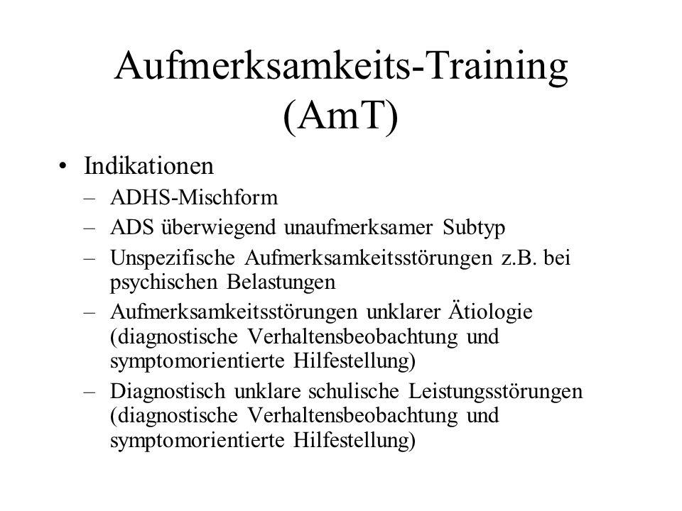 Aufmerksamkeits-Training (AmT) Indikationen –ADHS-Mischform –ADS überwiegend unaufmerksamer Subtyp –Unspezifische Aufmerksamkeitsstörungen z.B. bei ps