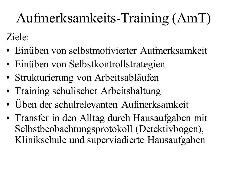 Aufmerksamkeits-Training (AmT) Ziele: Einüben von selbstmotivierter Aufmerksamkeit Einüben von Selbstkontrollstrategien Strukturierung von Arbeitsablä
