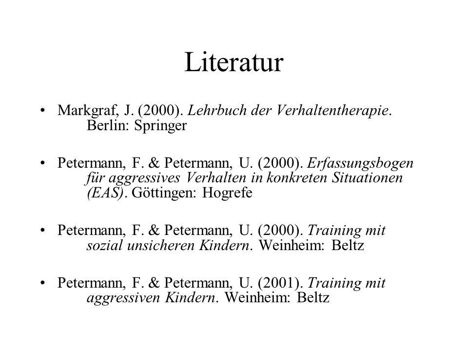 Literatur Markgraf, J. (2000). Lehrbuch der Verhaltentherapie. Berlin: Springer Petermann, F. & Petermann, U. (2000). Erfassungsbogen für aggressives