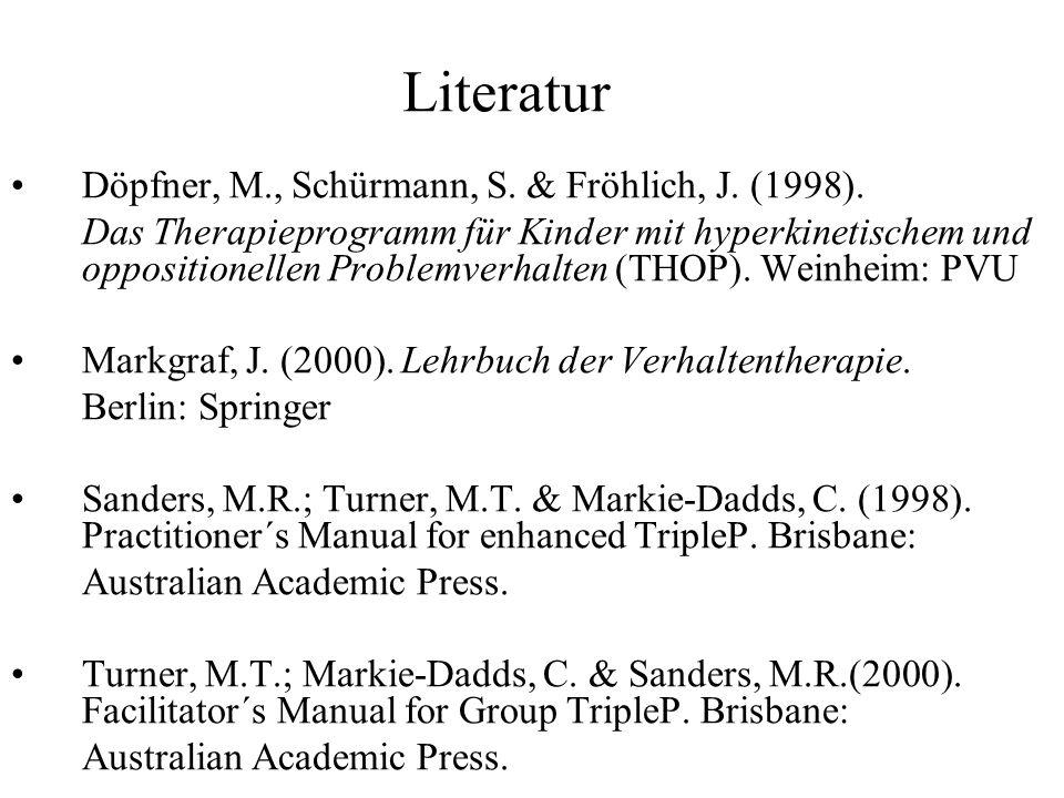 Literatur Döpfner, M., Schürmann, S. & Fröhlich, J. (1998). Das Therapieprogramm für Kinder mit hyperkinetischem und oppositionellen Problemverhalten