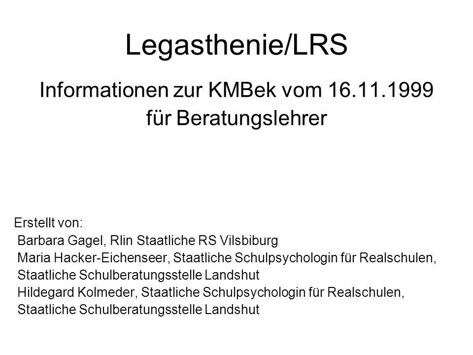 Legasthenie/LRS Informationen zur KMBek vom 16.11.1999 für Beratungslehrer Erstellt von: Barbara Gagel, Rlin Staatliche RS Vilsbiburg Maria Hacker-Eic