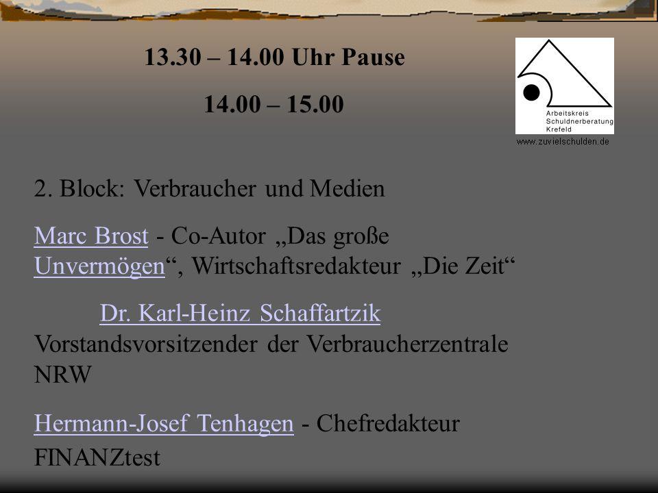 2. Block: Verbraucher und Medien Marc BrostMarc Brost - Co-Autor Das große Unvermögen, Wirtschaftsredakteur Die Zeit Unvermögen Dr. Karl-Heinz Schaffa