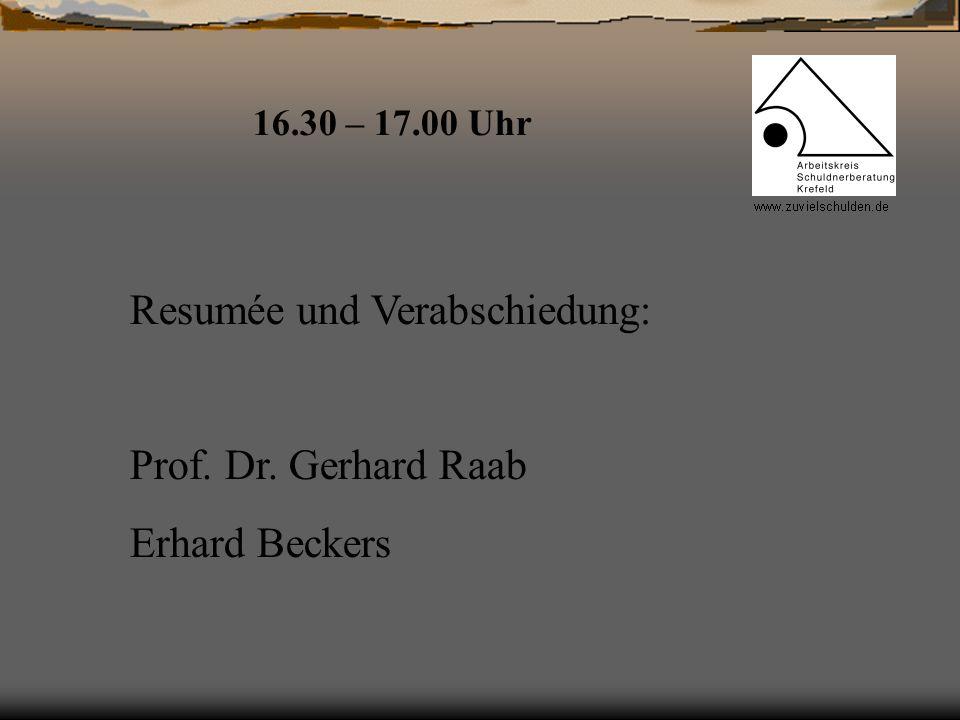 16.30 – 17.00 Uhr Resumée und Verabschiedung: Prof. Dr. Gerhard Raab Erhard Beckers