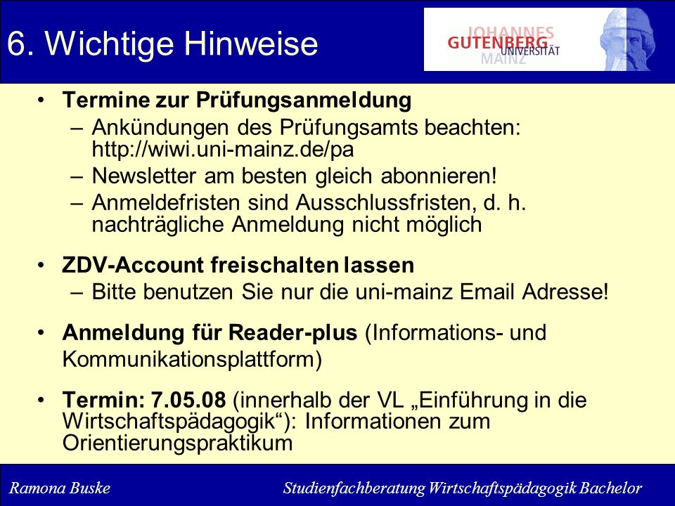 Termine zur Prüfungsanmeldung –Ankündungen des Prüfungsamts beachten: http://wiwi.uni-mainz.de/pa –Newsletter am besten gleich abonnieren! –Anmeldefri