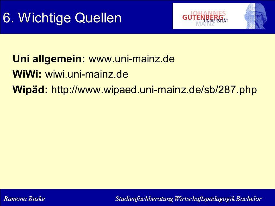 Uni allgemein: www.uni-mainz.de WiWi: wiwi.uni-mainz.de Wipäd: http://www.wipaed.uni-mainz.de/sb/287.php 6. Wichtige Quellen Ramona Buske Studienfachb