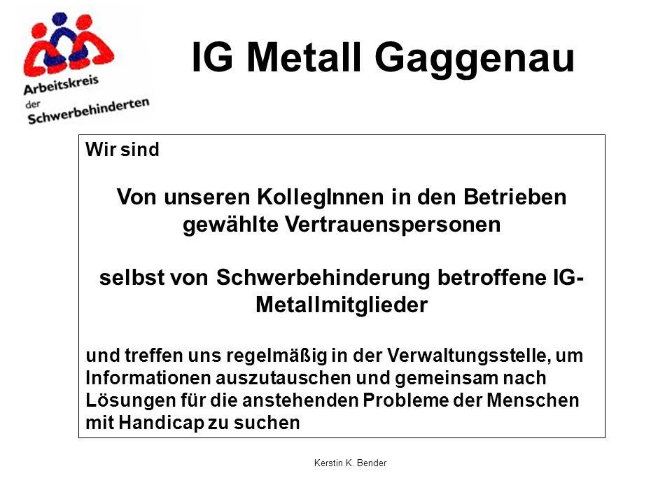 Kerstin K. Bender IG Metall Gaggenau Wir sind Von unseren KollegInnen in den Betrieben gewählte Vertrauenspersonen selbst von Schwerbehinderung betrof