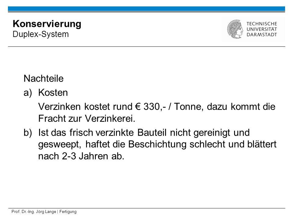 Prof. Dr.-Ing. Jörg Lange | Fertigung Nachteile a)Kosten Verzinken kostet rund 330,- / Tonne, dazu kommt die Fracht zur Verzinkerei. b)Ist das frisch
