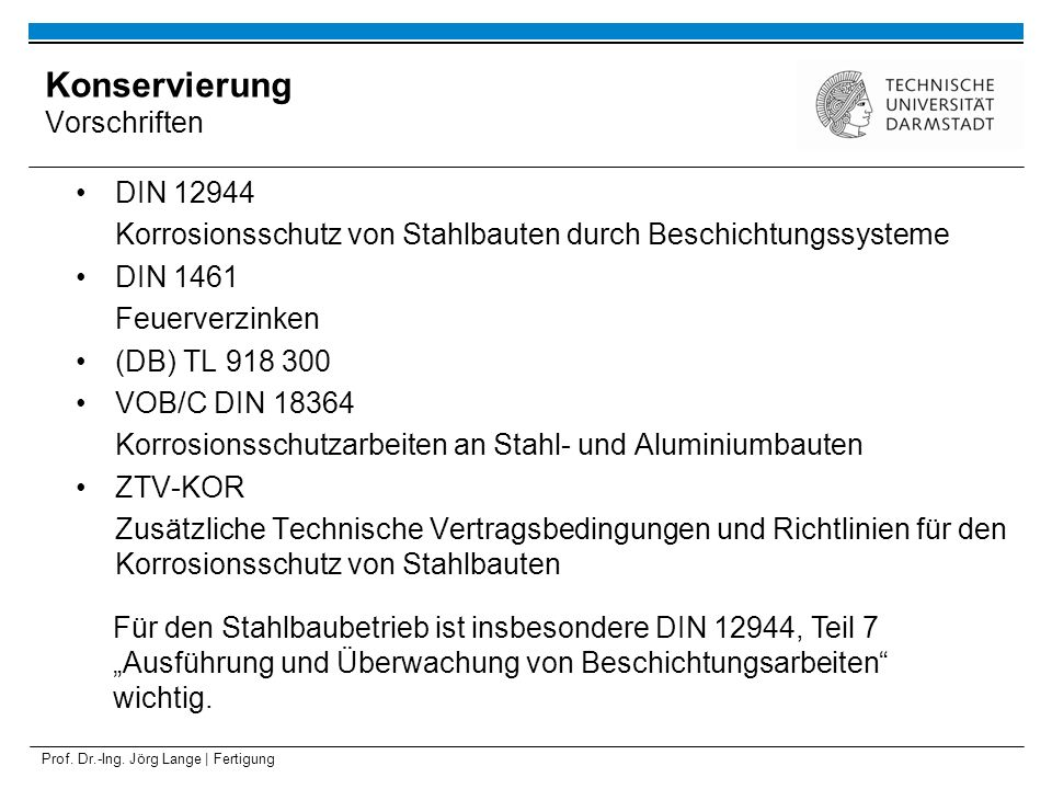 Prof. Dr.-Ing. Jörg Lange | Fertigung DIN 12944 Korrosionsschutz von Stahlbauten durch Beschichtungssysteme DIN 1461 Feuerverzinken (DB) TL 918 300 VO
