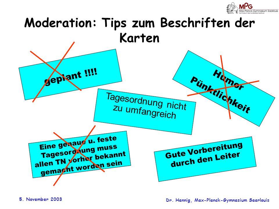 5. November 2003 Dr. Hannig, Max-Planck-Gymnasium Saarlouis Moderation: Tips zum Beschriften der Karten geplant !!!! Tagesordnung nicht zu umfangreich