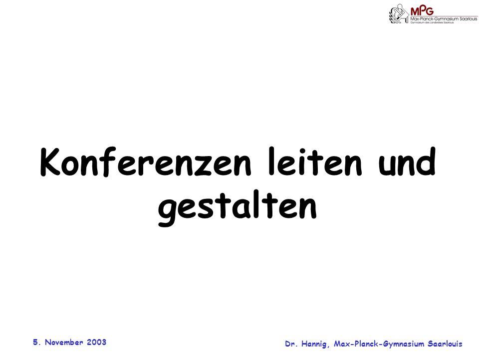 5. November 2003 Dr. Hannig, Max-Planck-Gymnasium Saarlouis Konferenzen leiten und gestalten