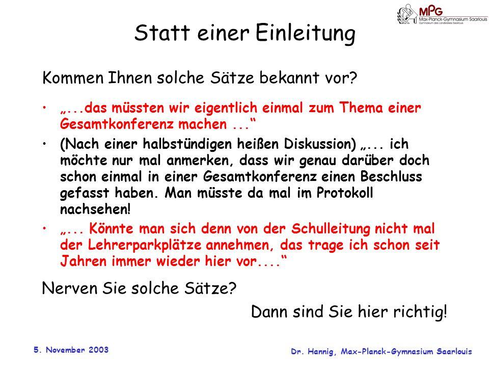 5. November 2003 Dr. Hannig, Max-Planck-Gymnasium Saarlouis Statt einer Einleitung Kommen Ihnen solche Sätze bekannt vor?...das müssten wir eigentlich