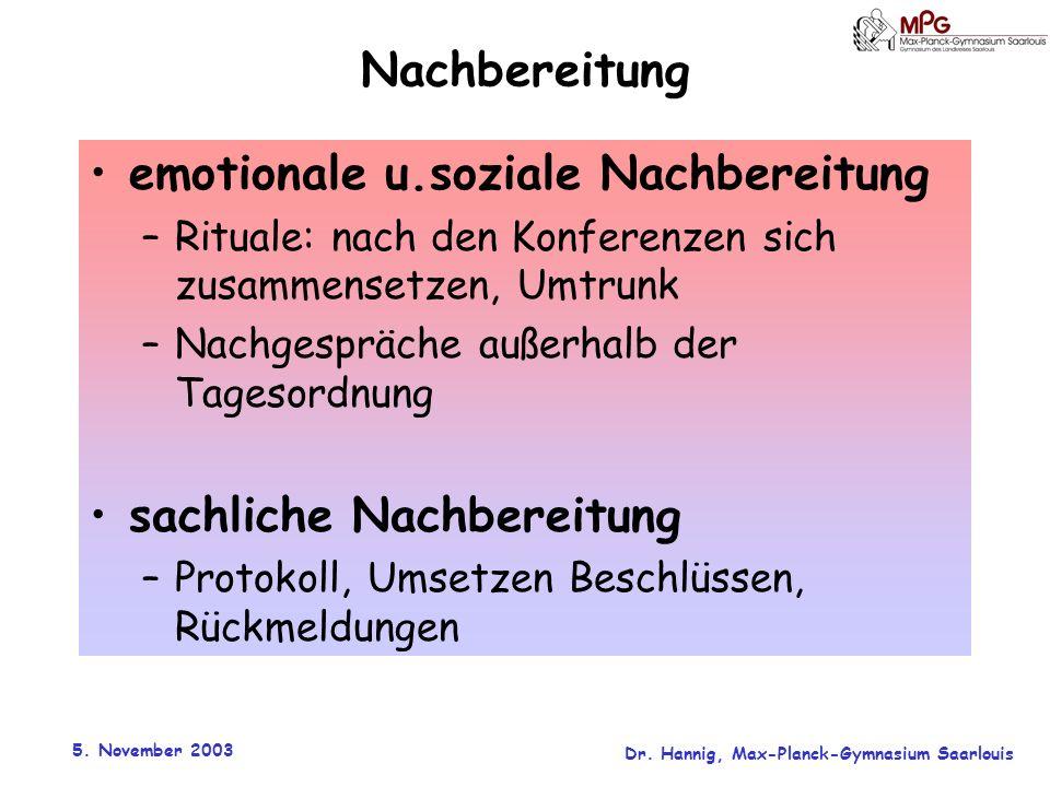 5. November 2003 Dr. Hannig, Max-Planck-Gymnasium Saarlouis Nachbereitung emotionale u.soziale Nachbereitung –Rituale: nach den Konferenzen sich zusam
