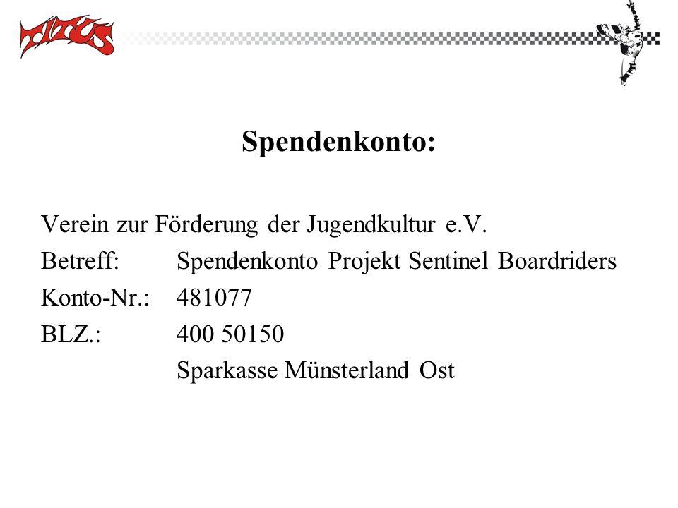 Spendenkonto: Verein zur Förderung der Jugendkultur e.V. Betreff: Spendenkonto Projekt Sentinel Boardriders Konto-Nr.:481077 BLZ.:400 50150 Sparkasse