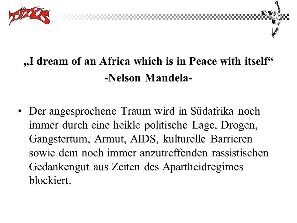 I dream of an Africa which is in Peace with itself -Nelson Mandela- Der angesprochene Traum wird in Südafrika noch immer durch eine heikle politische