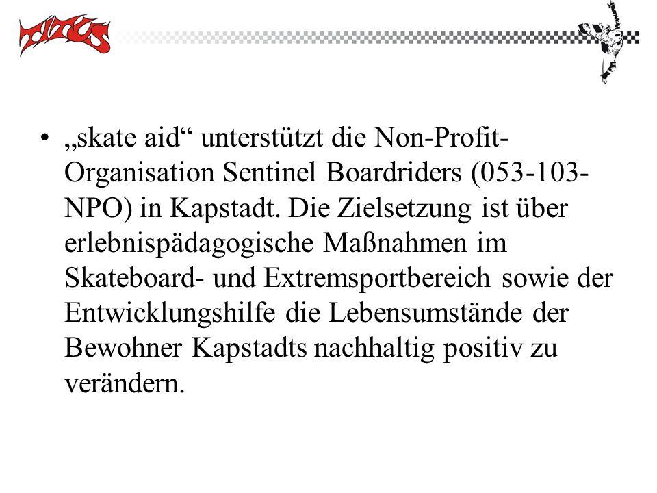 skate aid unterstützt die Non-Profit- Organisation Sentinel Boardriders (053-103- NPO) in Kapstadt. Die Zielsetzung ist über erlebnispädagogische Maßn