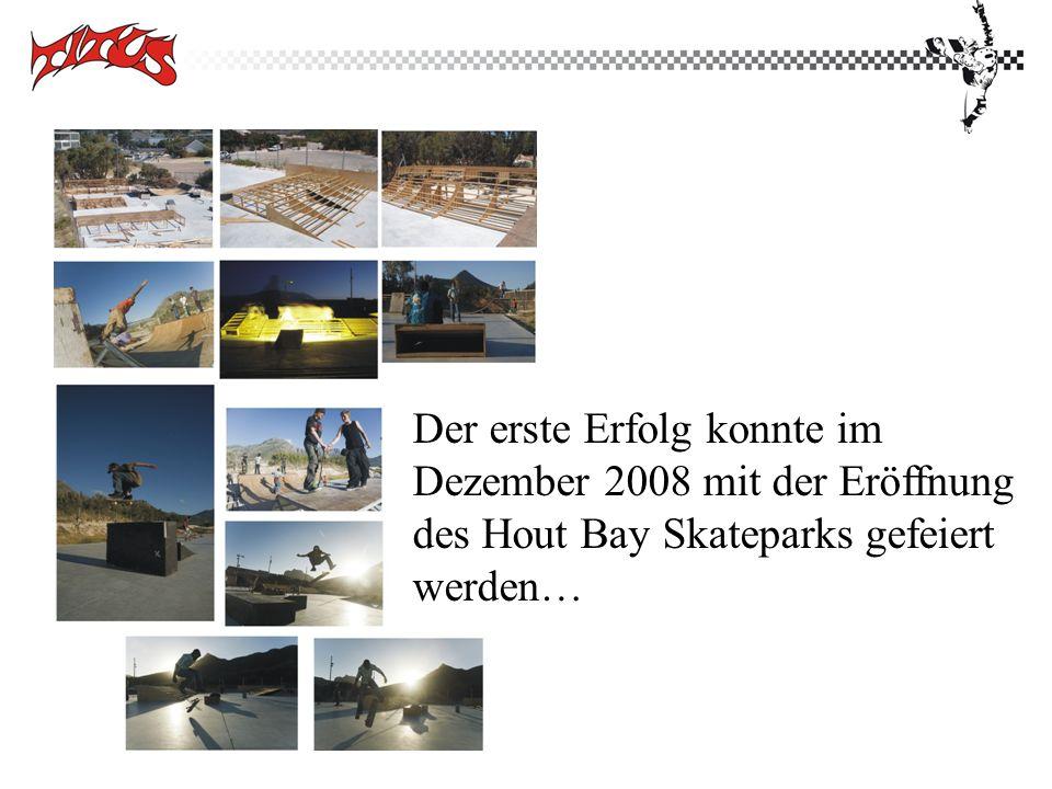 Der erste Erfolg konnte im Dezember 2008 mit der Eröffnung des Hout Bay Skateparks gefeiert werden…