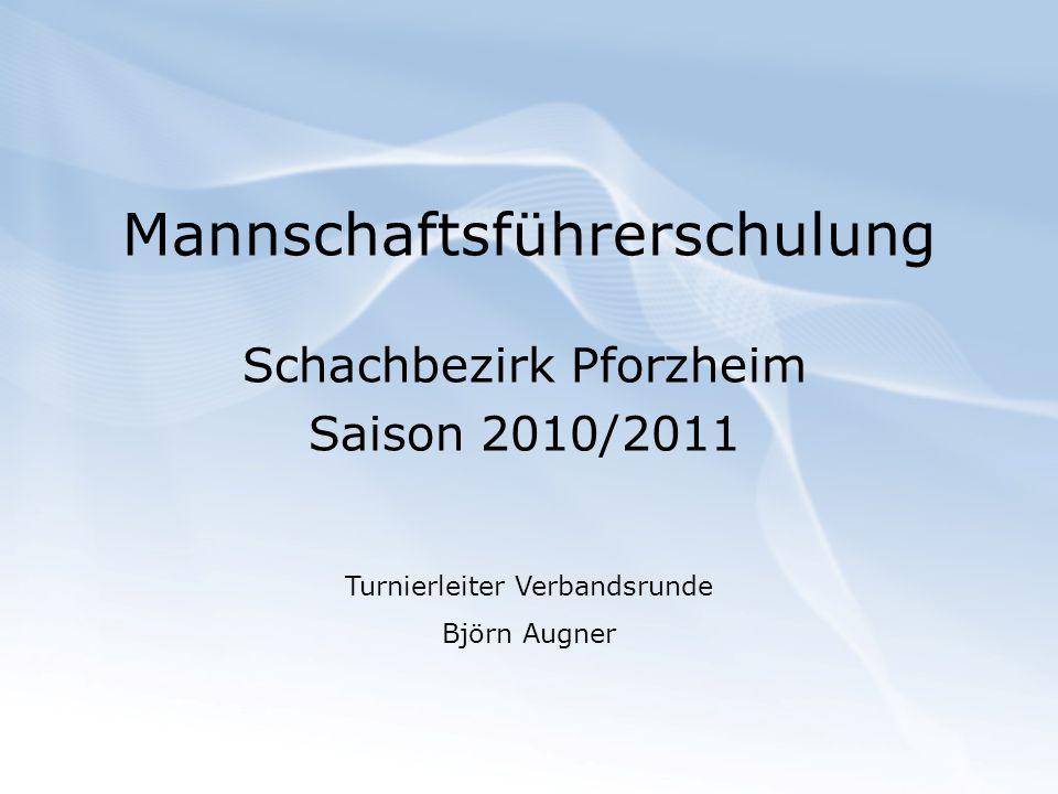 Mannschaftsführerschulung Schachbezirk Pforzheim Saison 2010/2011 Turnierleiter Verbandsrunde Björn Augner