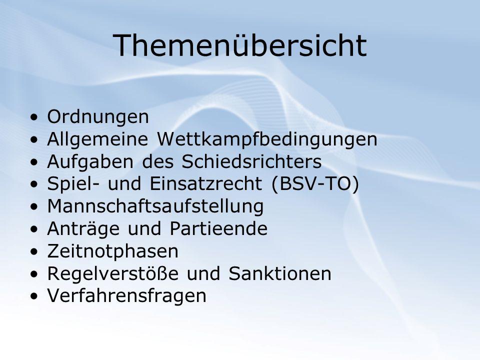 Themenübersicht Ordnungen Allgemeine Wettkampfbedingungen Aufgaben des Schiedsrichters Spiel- und Einsatzrecht (BSV-TO) Mannschaftsaufstellung Anträge