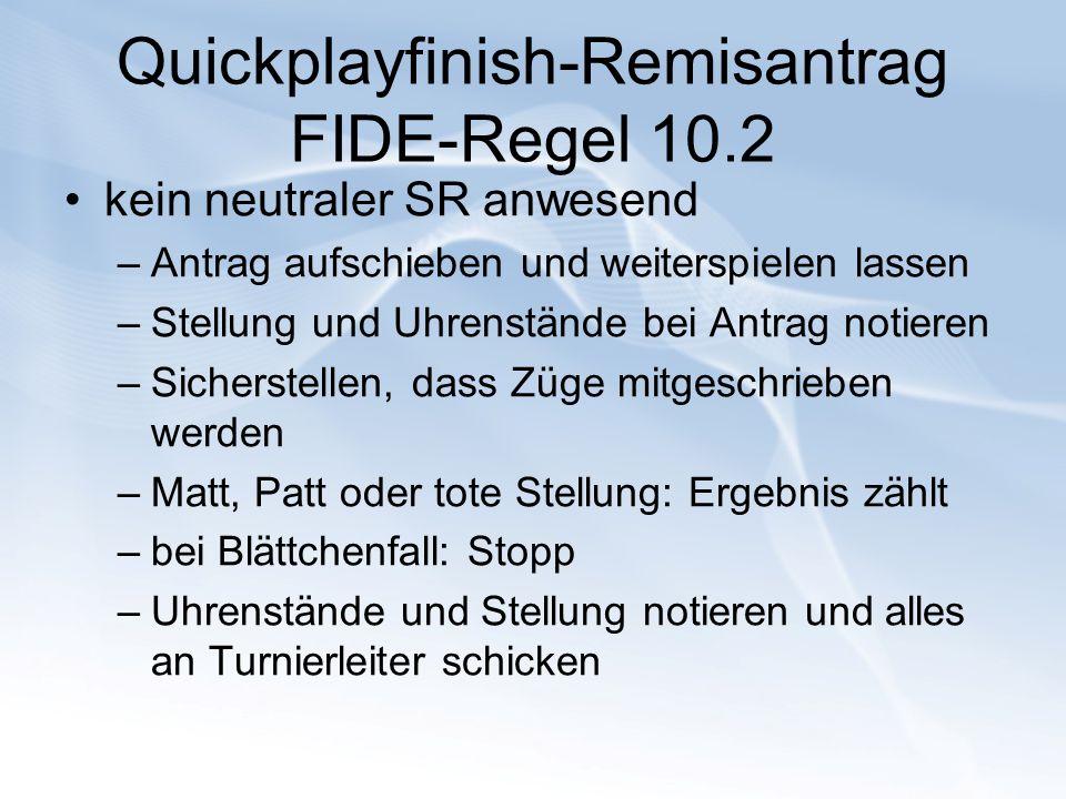 Quickplayfinish-Remisantrag FIDE-Regel 10.2 kein neutraler SR anwesend –Antrag aufschieben und weiterspielen lassen –Stellung und Uhrenstände bei Antr