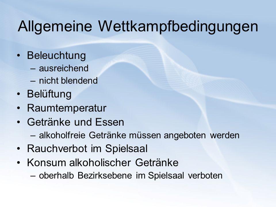 Allgemeine Wettkampfbedingungen Beleuchtung –ausreichend –nicht blendend Belüftung Raumtemperatur Getränke und Essen –alkoholfreie Getränke müssen ang